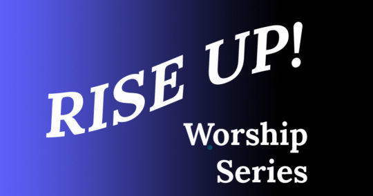Rise Up! Worship Series at ParkwoodUMC in Durham NC